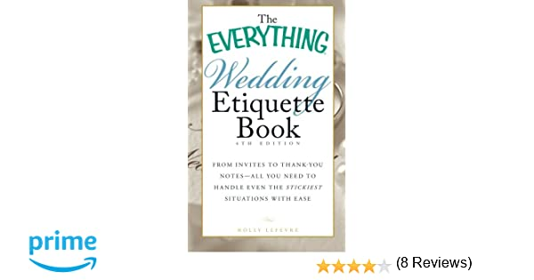 the everything wedding etiquette book from invites to thank you notes all you need to handle even the stickiest situations with ease holly lefevre