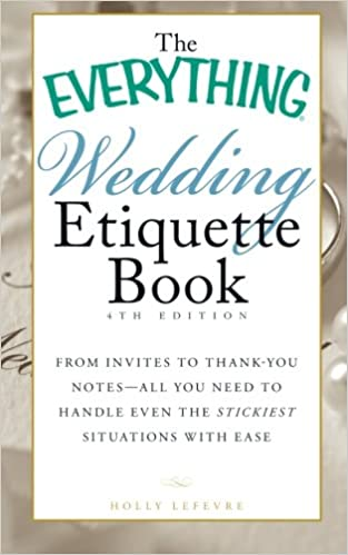 The everything wedding etiquette book from invites to thank you the everything wedding etiquette book from invites to thank you notes all you need to handle even the stickiest situations with ease 4th edition junglespirit Image collections