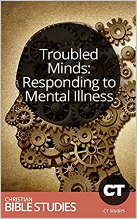 Troubled Minds: Responding to Mental Illness | Christian ...