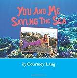 You and Me Saving the Sea, Courtney Lang, 1469914417