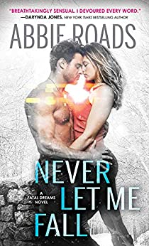 Never Let Me Fall (Fatal Dreams Book 3) by [Roads, Abbie]