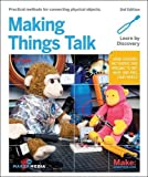 Making Things Talk: Using Sensors, Networks, and Arduino to See, Hear, and Feel Your World