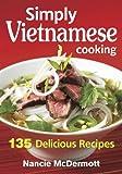 Simply Vietnamese Cooking: 135 Delicious Recipes