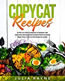 Copycat Recipes: A Step-by-Step Cookbook to