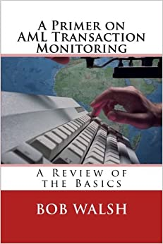 A Primer on AML Transaction Monitoring: A Review of the Basics (Basics of Regulatory Compliance) (Volume 1)