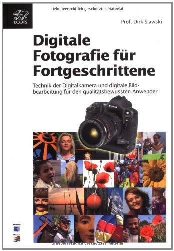 Digitale Fotografie für Fortgeschrittene : Technik der Digitalkamera und digitale Bildbearbeitung für den qualitätsbewussten Anwender