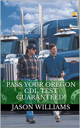Pass Your Oregon CDL Test Guaranteed! 100 Most Common Oregon Commercial Driver's License With Real Practice Questions