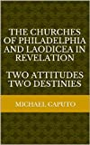 The Churches of Philadelphia and Laodicea in Revelation: Two Attitudes; Two Destinies