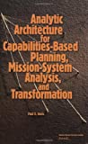 Analytic Architecture for Capabilities-Based Planning, Mission-System Analysis, and Transformation, Paul K. Davis, 0833031554