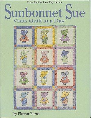 Sunbonnet Sue Visits Quilt in a Day [SUNBONNET SUE VISITS QUILT IN]