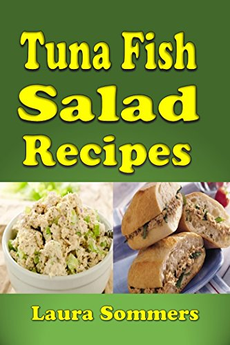 Tuna Fish Salad Recipes: Cookbook for Tuna Salad Sandwiches, Bowls and Wraps by Laura Sommers
