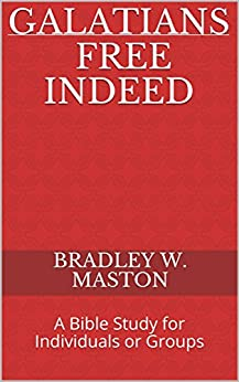 Galatians - Free Indeed: A Bible Study for Individuals or Groups by [Maston, Bradley W.]