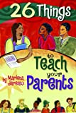 26 Things to Teach Your Parents, Marlena Jareaux, 0979041511