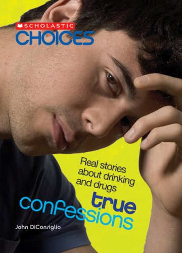 True Confessions: Real Stories About Drinking and Drugs (Scholastic Choices)