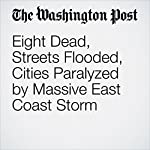 Eight Dead, Streets Flooded, Cities Paralyzed by Massive East Coast Storm | Karen Weintraub,Cleve R. Wootson Jr.,Amy B Wang