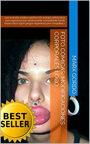 Descargar Libro Foto Còmicas: Modificaciones Corporales Loco.: Cara Extraña Asiático Perfección Europa Artista Tiros Asia Improvisación Adolescente Comediante Fondo Torpe ... R Marx Gordo