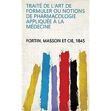 Traité de l'art de formuler ou notions de pharmacologie appliquée à la médecine (French Edition)