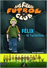 Félix, el torbellino: Las Fieras del Fútbol Club 2 Las Fieras Futbol Club: Amazon.es: Masannek, Joachim: Libros
