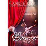Dance Over Me: Will the bright lights of the stage steal her away from him?