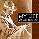 My Life as an Indian Audiobook by James Willard Schultz Narrated by Brian V. Hunt