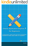 Oracle Application Express 5 For Beginners: A practical guide to rapidly develop data-centric web applications accessible from desktop, laptops, tablets, and smartphones