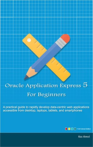 Express Starter Package - Oracle Application Express 5 For Beginners: A practical guide to rapidly develop data-centric web applications accessible from desktop, laptops, tablets, and smartphones