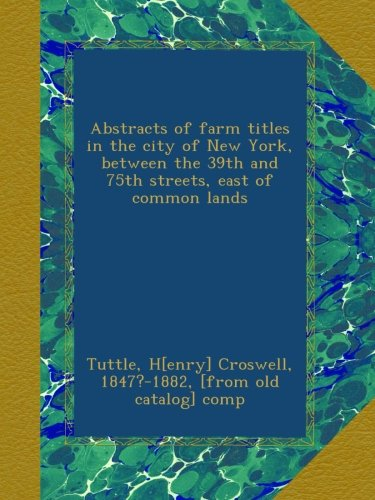Abstracts of farm titles in the city of New York, between the 39th and 75th streets, east of common ()