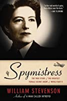 Spymistress: The Life of Vera Atkins, the Greatest Female Secret Agent of World War II
