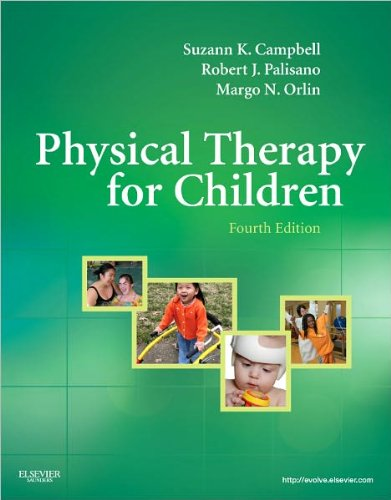 Physical Therapy for Children (text only) 4th (Fourth) edition by S. K. Campbell PT PhD FAPTA,R. J. Palisano PT ScD,M. Orlin PDF