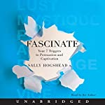 Fascinate: Your 7 Triggers to Persuasion and Captivation | Sally Hogshead