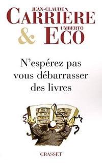 N'espérez pas vous débarrasser des livres : entretiens menés par Jean-Philippe de Tonnac, Carrière, Jean-Claude