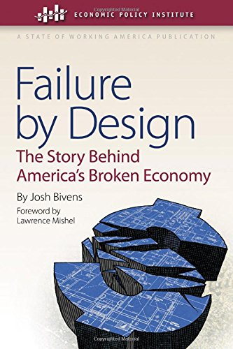 Failure by Design: The Story behind America's Broken Economy (Economic Policy Institute)