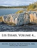 Les Essais, Volume 4..., Abel-François Villemain, 1273284550