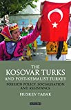 img - for The Kosovar Turks and Post-Kemalist Turkey: Foreign Policy, Socialization and Resistance (Library of Modern Turkey) book / textbook / text book