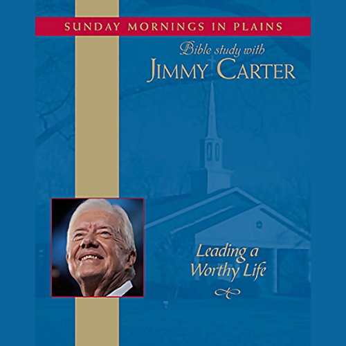 Leading a Worthy Life: Sunday Mornings in Plains: Bible Study with Jimmy Carter, Volume 1 Audiobook [Free Download by Trial] thumbnail