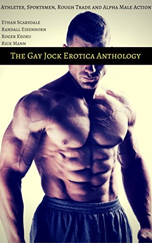 The Gay Jock Erotica Anthology: Athletes, Sportsmen, Rough Trade and Alpha Male Action (The Best of the All-Strong League Book 9)