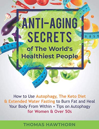 51oH9gsP3xL - Anti-Aging Secrets of The World's Healthiest People: How to Use Autophagy, The Keto Diet & Extended Water Fasting to Burn Fat and Heal Your Body From Within + Tips on Autophagy for Women & Over 50s