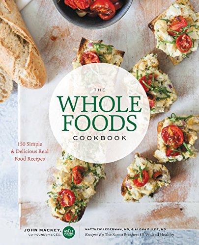 The Whole Foods Cookbook: 120 Delicious and Healthy Plant-Centered Recipes by John Mackey, Alona Pulde, Matthew Lederman