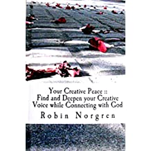 Your Creative Peace: A Guide to Using Your Ceative Voice And Deepening your Faith in God