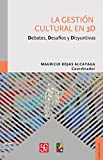 img - for La gesti n cultural en 3D. Debates, Desaf os y Disyuntivas (Spanish Edition) book / textbook / text book