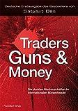 img - for Traders, Guns and Money: Die dunklen Machenschaften im internationalen B rsenhandel book / textbook / text book