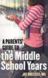 Parents' Guide to the Middle School Years, Joe Bruzzese, 1587613417