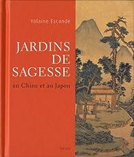 Jardins de sagesse : En Chine et au Japon par Yolaine Escande