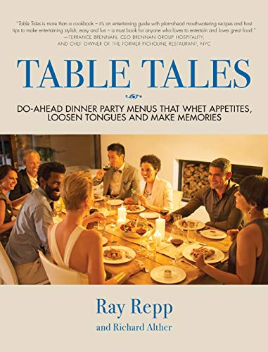 Table Tales: Do-Ahead Dinner Party Menus That Whet Appetites, Loosen Tongues, and Make Memories