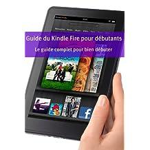 Guide du Kindle Fire pour débutants: Le guide complet pour bien débuter (French Edition)