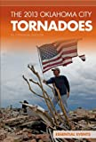 img - for The 2013 Oklahoma City Tornadoes (Essential Events (ABDO)) book / textbook / text book