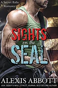 Sights on the SEAL: A Secret Baby Romance by [Abbott, Alexis, Abbott, Alex]