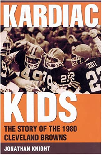 e42eeb22 Kardiac Kids: The Story of the 1980 Cleveland Browns: Jonathon ...