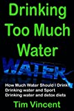 how much water should i drink - Drinking Too Much Water: How Much Water Should I Drink? Drinking water and Sport. Drinking water and detox diets