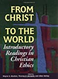 img - for From Christ to the World: Introductory Readings in Christian Ethics book / textbook / text book